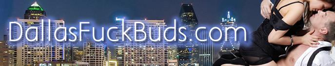 Dallas Fuck Buds- Sex Hookups